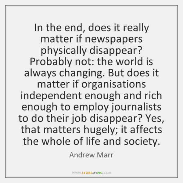 In the end, does it really matter if newspapers physically disappear? Probably ...
