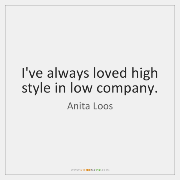 I've always loved high style in low company.