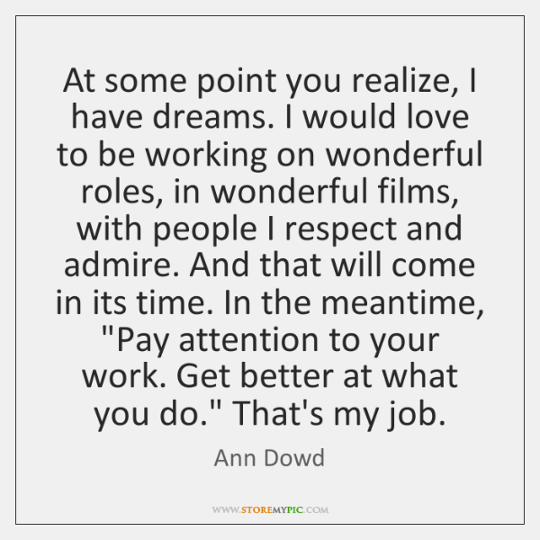 At some point you realize, I have dreams. I would love to ...