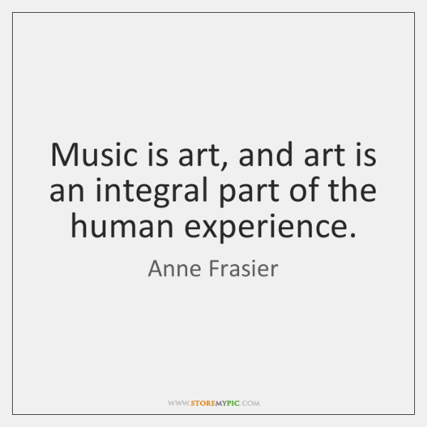 Music is art, and art is an integral part of the human ...