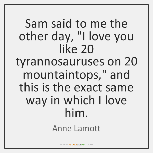 Sam said to me the other day,
