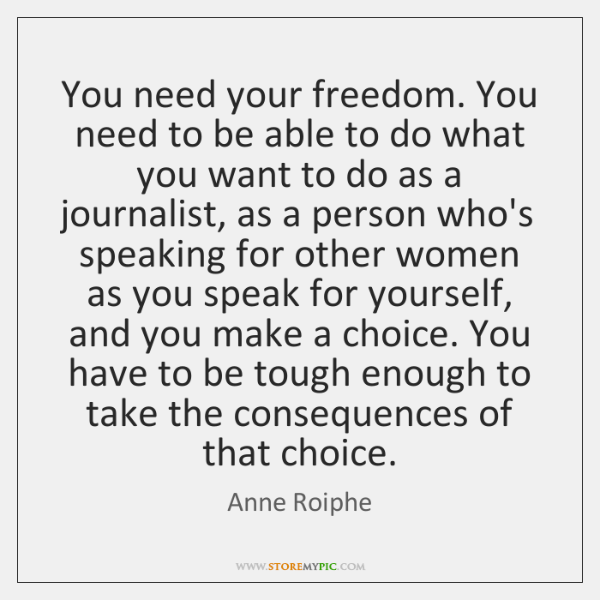 You need your freedom. You need to be able to do what ...