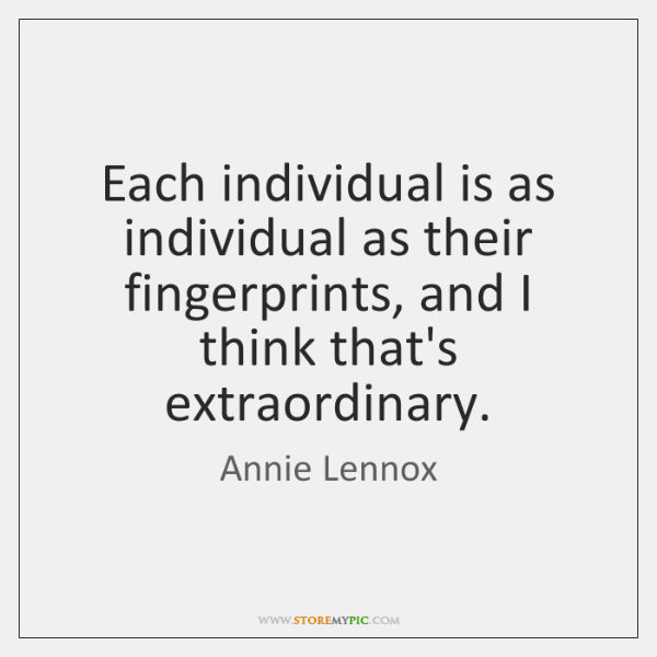Each individual is as individual as their fingerprints, and I think that's ...