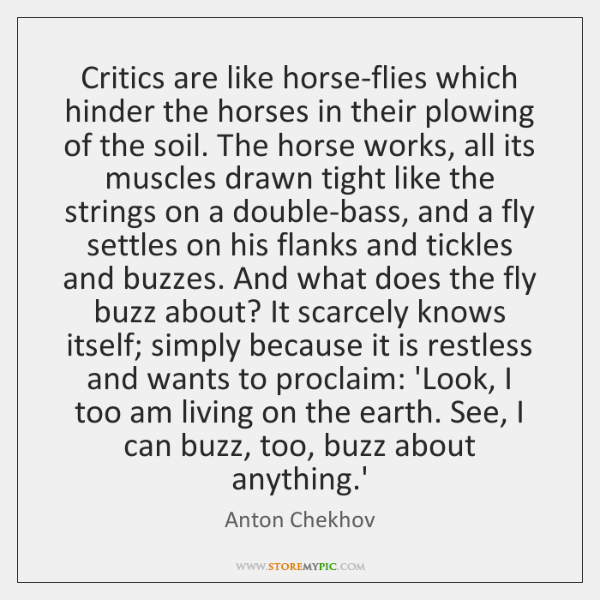 Critics are like horse-flies which hinder the horses in their plowing of ...