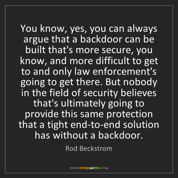 Rod Beckstrom: You know, yes, you can always argue that a backdoor can...