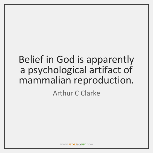 Belief in God is apparently a psychological artifact of mammalian reproduction.