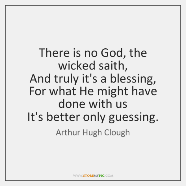 There is no God, the wicked saith,   And truly it's a blessing,   ...