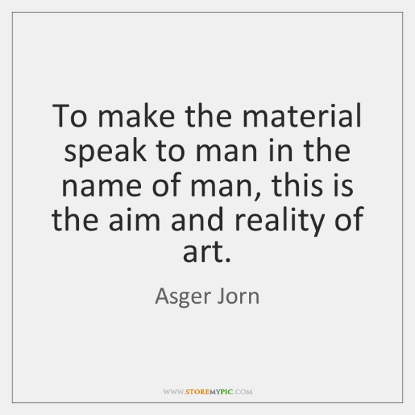 To make the material speak to man in the name of man, ...