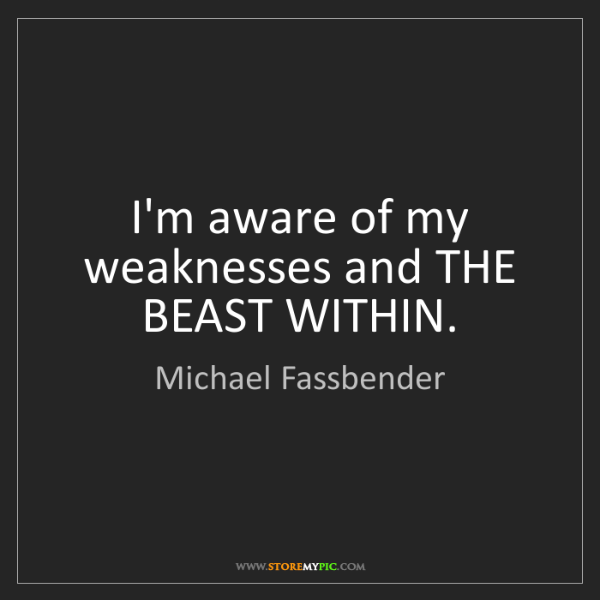 Michael Fassbender: I'm aware of my weaknesses and THE BEAST WITHIN.