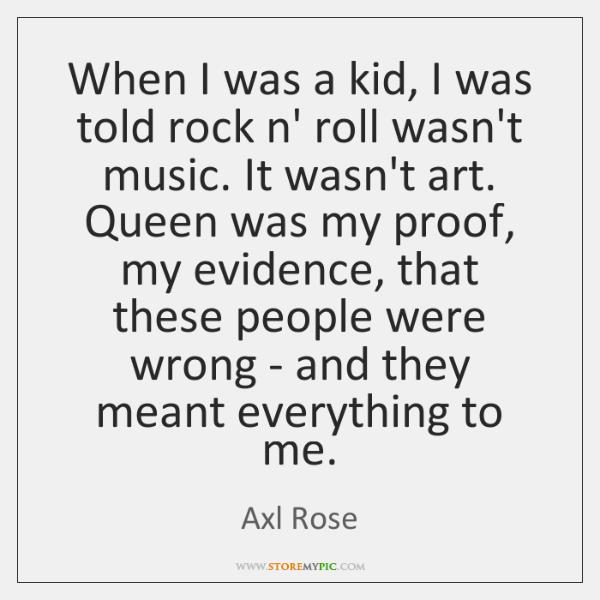 When I was a kid, I was told rock n' roll wasn't ...