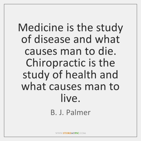 Medicine is the study of disease and what causes man to die. ...