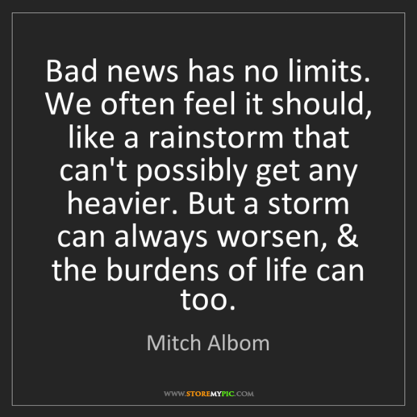 Mitch Albom: Bad news has no limits. We often feel it should, like...