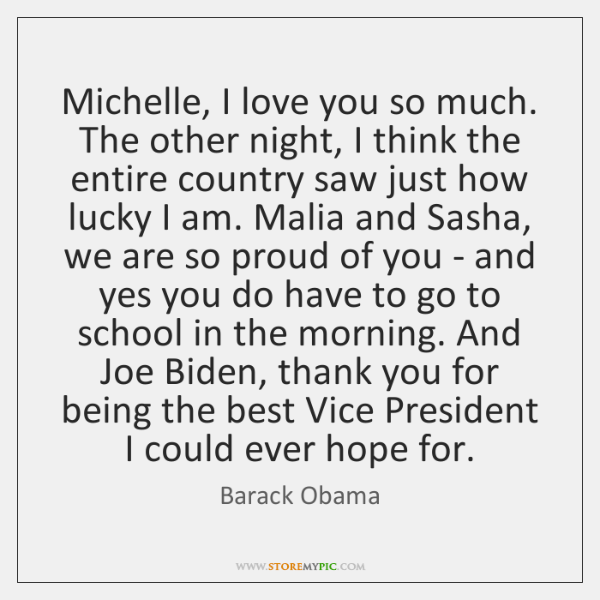 Michelle, I love you so much. The other night, I think the ...