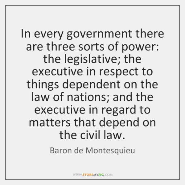 In every government there are three sorts of power: the legislative; the ...
