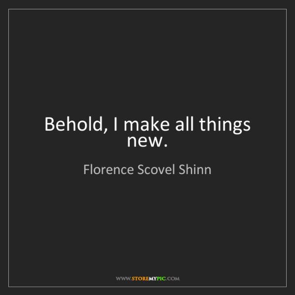 Florence Scovel Shinn: Behold, I make all things new.