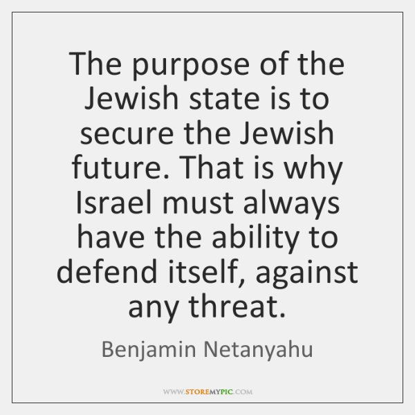 The purpose of the Jewish state is to secure the Jewish future. ...