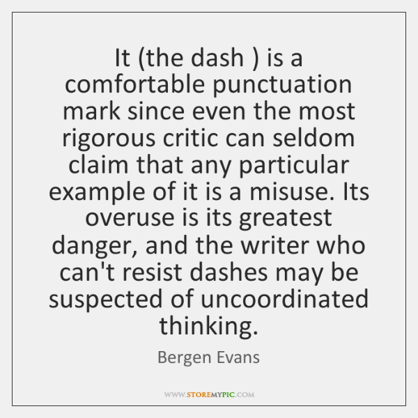 It (the dash ) is a comfortable punctuation mark since even the most ...