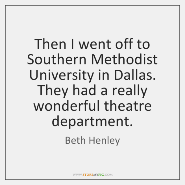 Then I went off to Southern Methodist University in Dallas. They had ...