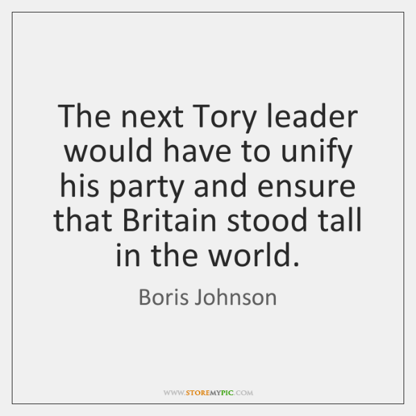 The next Tory leader would have to unify his party and ensure ...