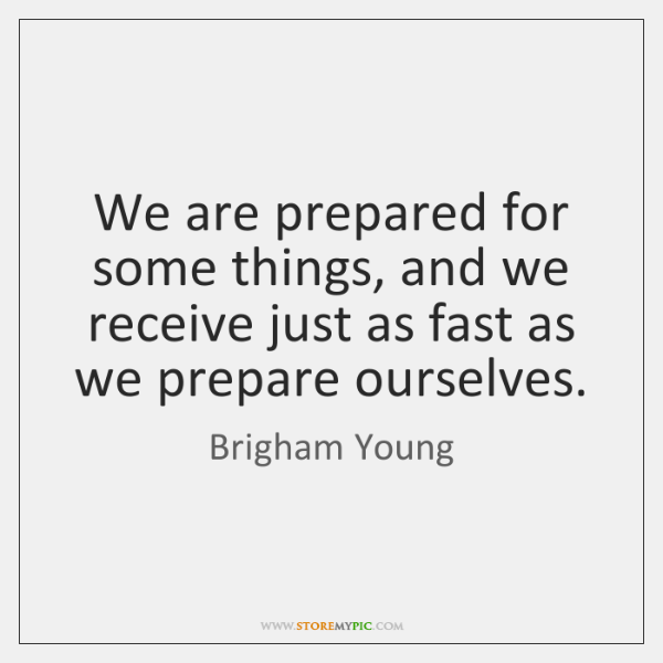 We are prepared for some things, and we receive just as fast ...
