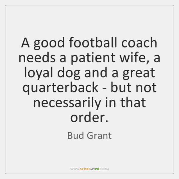 A good football coach needs a patient wife, a loyal dog and ...