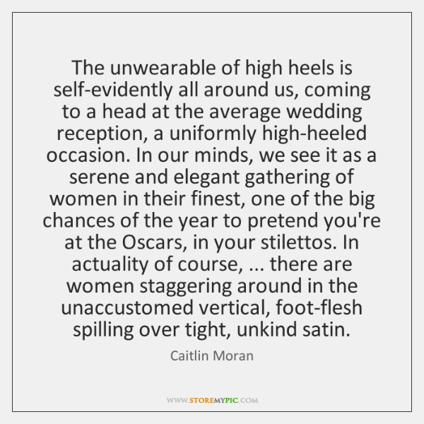 The unwearable of high heels is self-evidently all around us, coming to ...