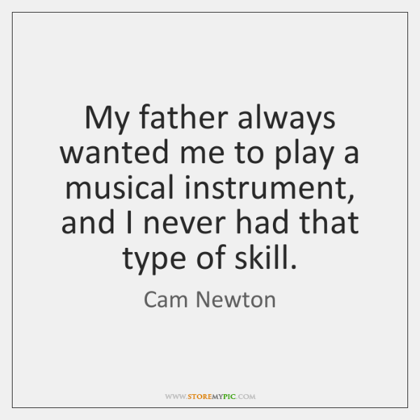 My father always wanted me to play a musical instrument, and I ...