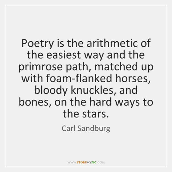 Poetry is the arithmetic of the easiest way and the primrose path, ...