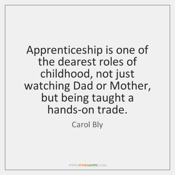 Apprenticeship is one of the dearest roles of childhood, not just watching ...