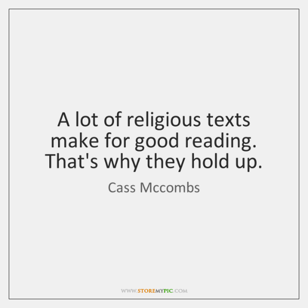 A lot of religious texts make for good reading. That's why they ...