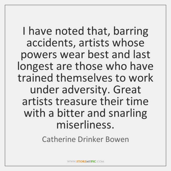 I have noted that, barring accidents, artists whose powers wear best and ...