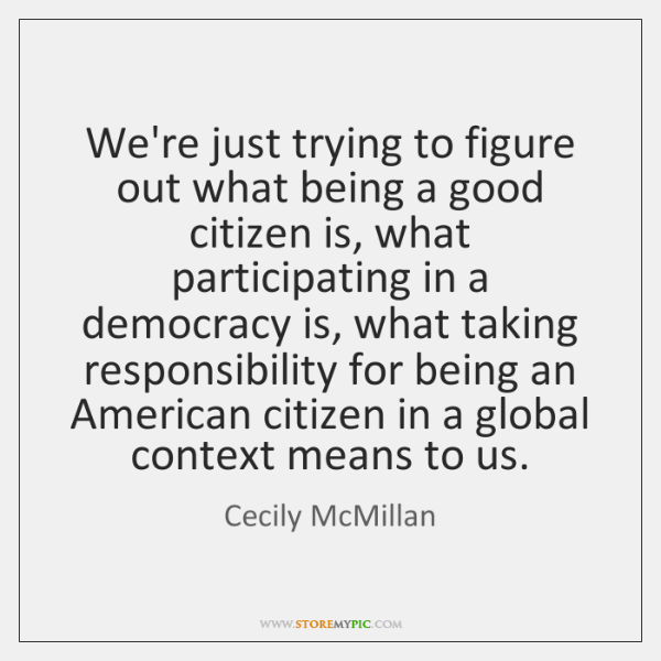 We're just trying to figure out what being a good citizen is, ...