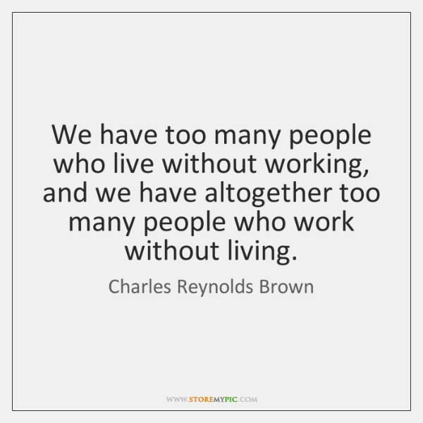 We have too many people who live without working, and we have ...