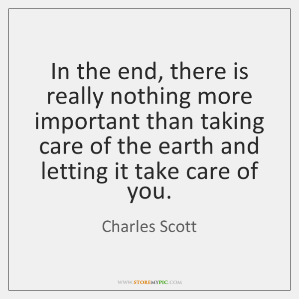 In the end, there is really nothing more important than taking care ...