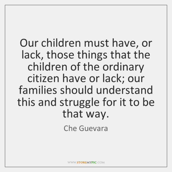 Our children must have, or lack, those things that the children of ...
