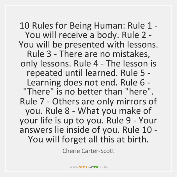 10 Rules for Being Human: Rule 1 - You will receive a body. Rule 2 ...