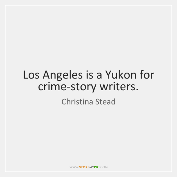 Los Angeles is a Yukon for crime-story writers.
