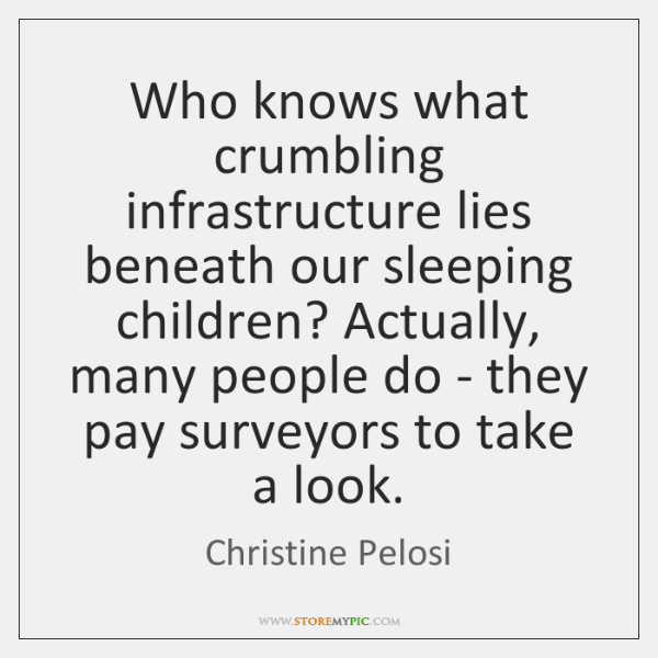 Who knows what crumbling infrastructure lies beneath our sleeping children? Actually, many ...