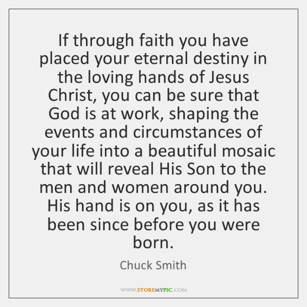 If through faith you have placed your eternal destiny in the loving ...