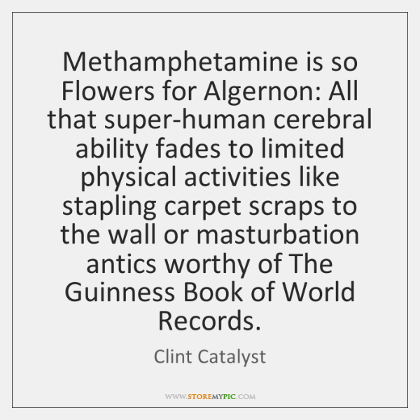 Methamphetamine is so Flowers for Algernon: All that super-human cerebral ability fades ...