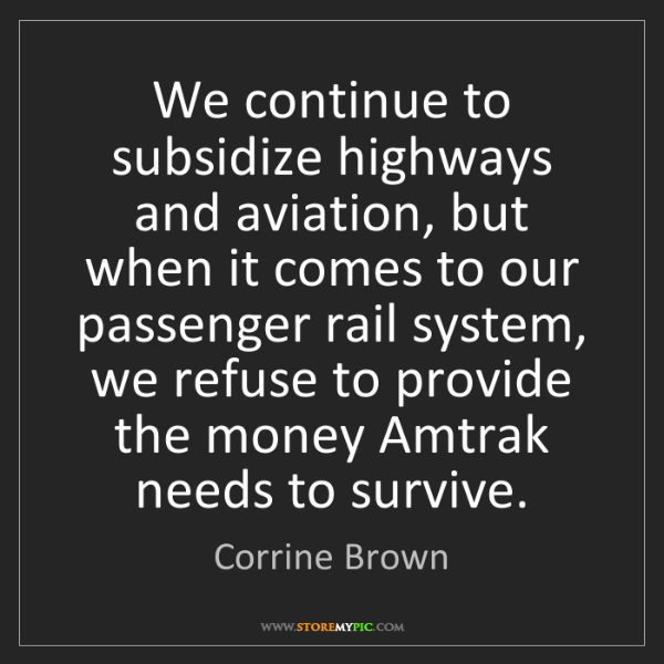 Corrine Brown: We continue to subsidize highways and aviation, but when...