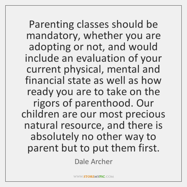 Parenting classes should be mandatory, whether you are adopting or not, and ...