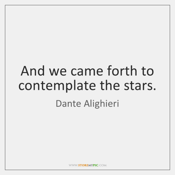 And we came forth to contemplate the stars.