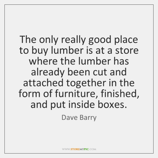 The only really good place to buy lumber is at a store ...