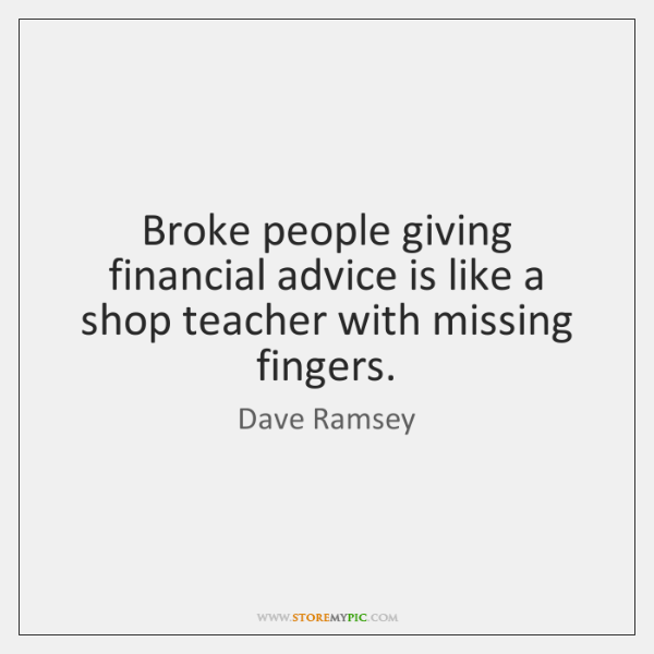 Broke people giving financial advice is like a shop teacher with missing ...
