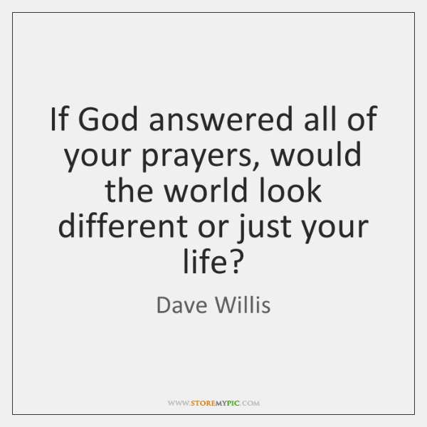 If God answered all of your prayers, would the world look different ...