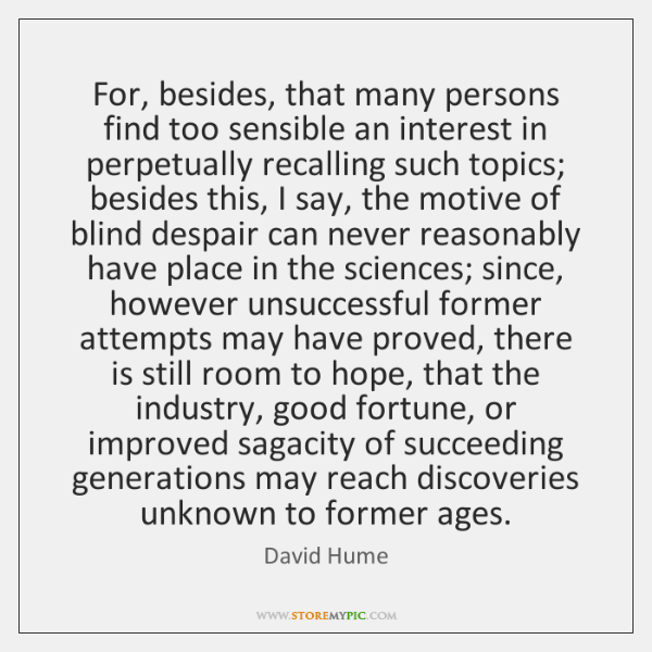 For, besides, that many persons find too sensible an interest in perpetually ...