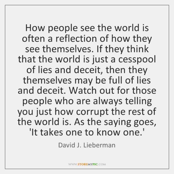 How people see the world is often a reflection of how they ...