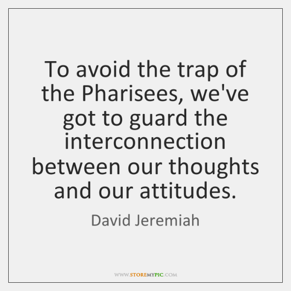 To avoid the trap of the Pharisees, we've got to guard the ...