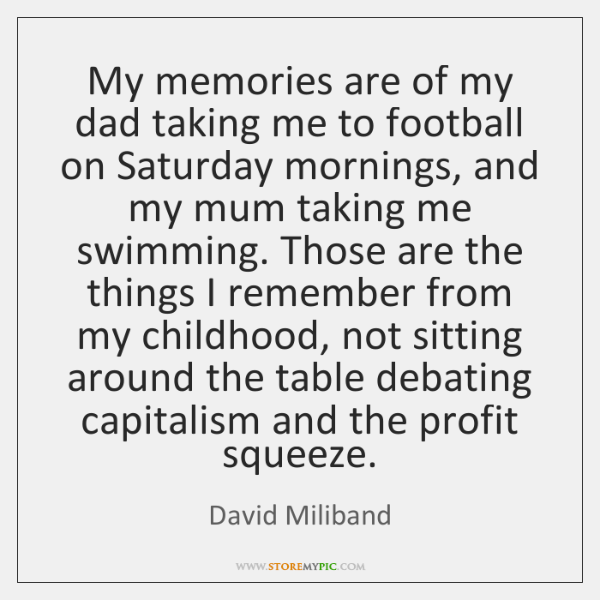 My memories are of my dad taking me to football on Saturday ...